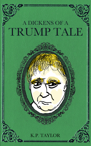 A Dickens of a Trump Tale (The Bad Man Trilogy Book 1)