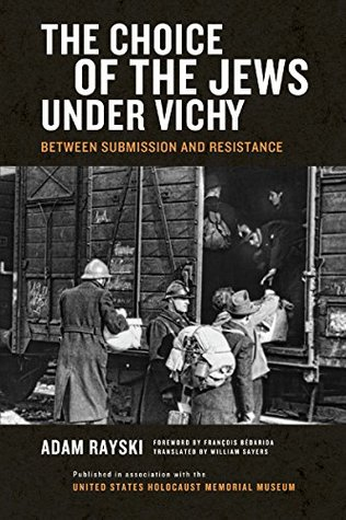 Choice of the Jews under Vichy, The: Between Submission and Resistance (Norte Dame Studies in Ethics and Culture)