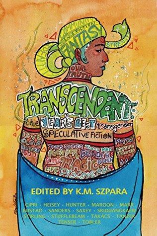 Transcendent: The Years Best Transgender Speculative Fiction