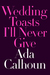 Wedding Toasts I'll Never Give by Ada Calhoun