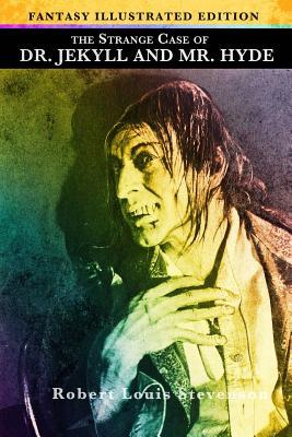 The Strange Case of Dr. Jekyll and Mr. Hyde - Fantasy Illustrated Edition