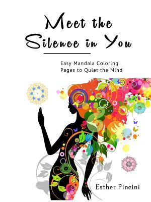 Meet the Silence in You: Easy Mandala Coloring Pages to Quiet the Mind (Adult Coloring Book)