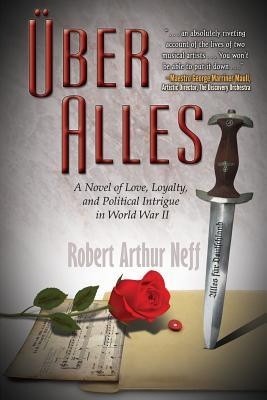 Uber Alles: A Novel of Love, Loyalty, and Political Intrigue in World War II