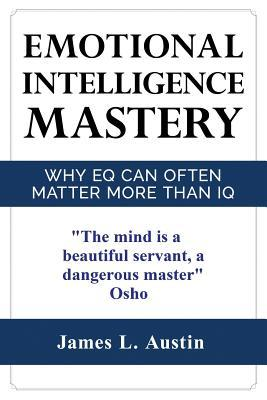 Emotional Intelligence Mastery: Why Eq Can Often Matter More Than IQ