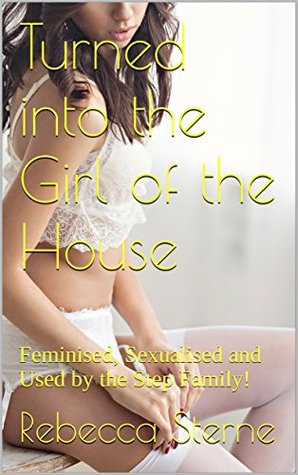 Turned into the Girl of the House: Feminised, Sexualised and Used by the Step Family!
