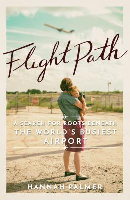 Flight path a search for roots beneath the worlds busiest flight path a search for roots beneath the worlds busiest airport by hannah palmer fandeluxe Ebook collections