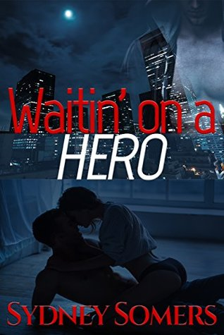 #Review: WAITIN' ON A HERO by Sydney Somers #Vigilante #SexyHero