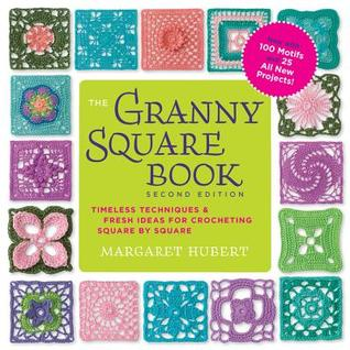 The Granny Square Book: Timeless Techniques and Fresh Ideas for Crocheting Square by Square--Now with 100 Motifs and 25 All New Projects!