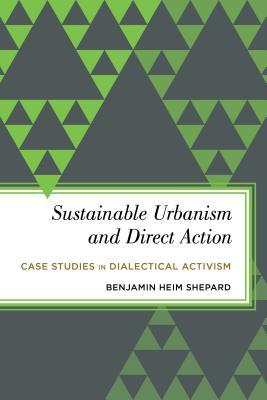 Sustainable Urbanism and Direct Action: Case Studies in Dialectical Activism