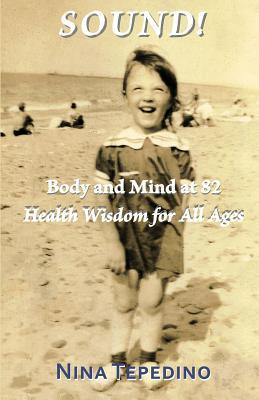 Sound! Body and Mind at 82: Health Wisdom for All Ages