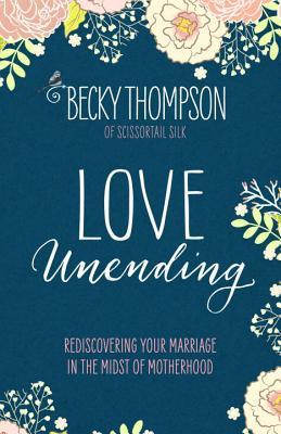 Book Review: Love Unending: Rediscovering Your Marriage in the Midst of Motherhood