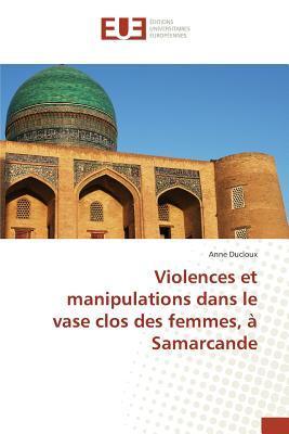 Violences Et Manipulations Dans Le Vase Clos Des Femmes, a Samarcande