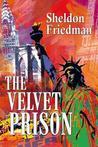 The Velvet Prison by Sheldon  Friedman