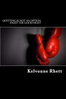 Quitting Is Not an Option: Fight the Good Fight