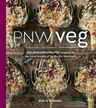 Ebook PNW Veg: 100 Vegetable Recipes Inspired by the Local Bounty of the Pacific Northwest by Kim O'Donnel PDF!