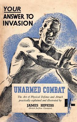 Unarmed Combat: The Art of Physical Defence and Attack Practically Explained and Illustrated
