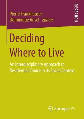 Ebook Deciding Where to Live: An Interdisciplinary Approach to Residential Choice in Its Social Context by Pierre Frankhauser PDF!