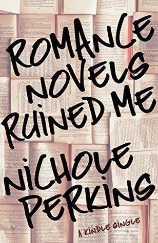 Romance Novels Ruined Me (Kindle Single)