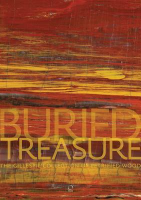 Buried Treasure: The Gillespie Collection of Petrified Wood por Ernest Beck, George E. Harlow, John Bigelow Taylor, Dianne Dubler, John Gillepsie