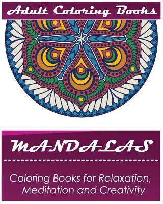 Mandala: Coloring Book for Adult: Mandala Coloring Books for Relaxation, Meditation and Creativity