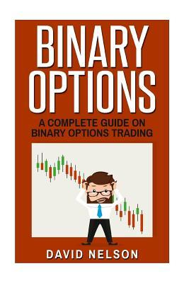 Binary Options: A Complete Guide on Binary Options Trading