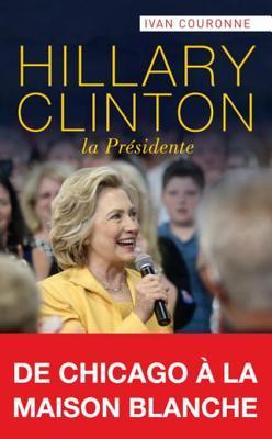 Hillary Clinton, La Presidente: de Chicago a la Maison Blanche