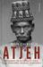 Atjeh. Het verhaal van de bloedigste strijd uit de Nederlandse koloniale geschiedenis