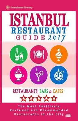 Istanbul Restaurant Guide 2017: Best Rated Restaurants in Istanbul, Turkey - 500 Restaurants, Bars and Caf�s recommended for Visitors, 2017