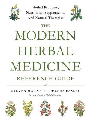 The Modern Herbal Medicine Reference Guide: Choosing the Right Herbal Products, Nutritional Supplements, and Natural Therapies for More Than 500 Conditions