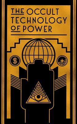 The Occult Technology of Power: The Initiation of the Son of a Finance Capitalist Into the Arcane Secrets of Economic and Political Power