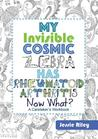 My Invisible Cosmic Zebra Has Rheumatoid Arthritis - Now What? by Jessie Riley