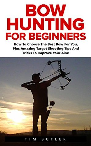 Bow Hunting For Beginners The Ultimate Bow Hunting Tactics Learn