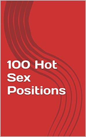 100 Hot Sex Positions: You know that you should try something new, something with more energy, explosive and bolder ... this guide will lead the way for you