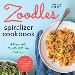 Zoodles Spiralizer Cookbook: A Vegetable Noodle and Pasta Cookbook