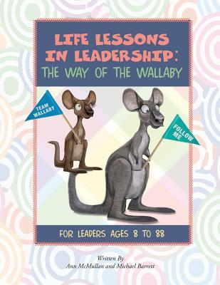Life Lessons in Leadership: The Way of the Wallaby: For Leaders Ages 8 to 88