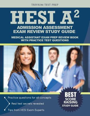 Hesi Admission Assessment Exam Review Study Guide: Hesi A2 Exam Prep and Practice Test Questions