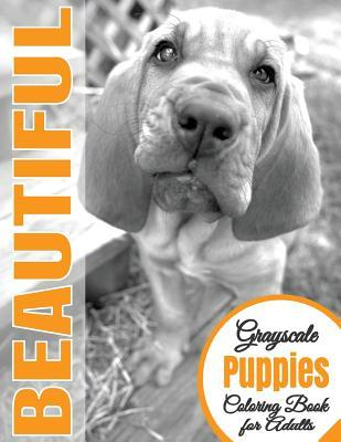 Beautiful Grayscale Puppies Adult Coloring Book: (grayscale Coloring) (Art Therapy) (Grayscale Animals) (Adult Coloring Book) (Realistic Photo Coloring)