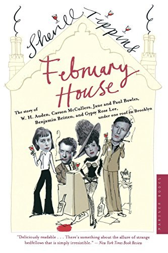 February House: The Story of W.H. Auden, Carson McCullers, Jane and Paul Bowles, Benjamin Britten, and Gypsy Rose Lee, Under One Roof in Brooklyn