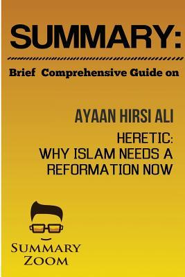 Summary: Brief Comprehensive Guide On:: Ayaan Hirsi Ali's: Heretic: Why Islam Needs a Reformation Now