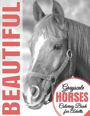 Beautiful Grayscale Horses Coloring Book for Adults: (grayscale Coloring) (Horse Coloring Book) (Grayscale Animals) (Adult Coloring Book)