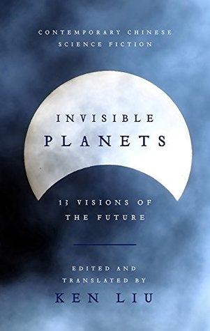 Invisible Planets Contemporary Chinese Science Fiction In