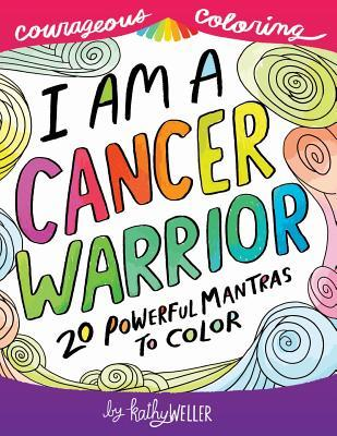 I Am a Cancer Warrior: An Adult Coloring Book for Encouragement, Strength and Positive Vibes: 20 Powerful Mantras to Color