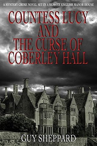 Countess Lucy And The Curse Of Coberley Hall: A mystery crime novel set in a remote English manor house