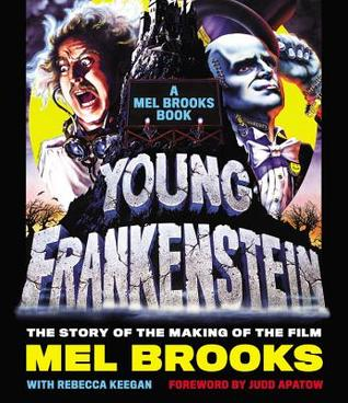 Young Frankenstein: The Story of the Making of the Film: A Mel Brooks' Book