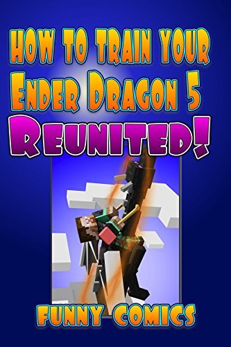 How To Train Your Ender Dragon 5: Reunited! (Minecraft Books For Kids)