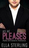 ROMANCE: An Alpha Billionaire Romance: As He Pleases (Book One) (Billionaire Romance Series)