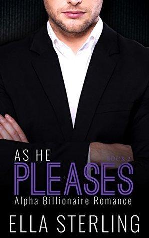 ROMANCE: An Alpha Billionaire Romance: As He Pleases (Book Two) (Billionaire Romance Series)