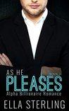ROMANCE: An Alpha Billionaire Romance: As He Pleases (Book Three) (Billionaire Romance Series)