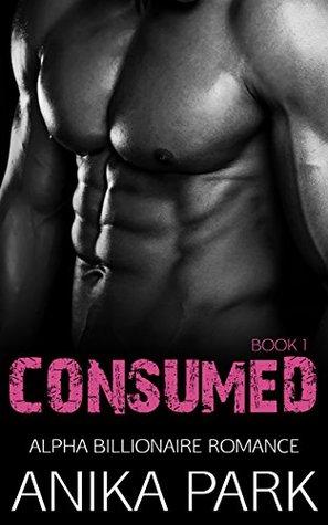 ROMANCE: An Alpha Billionaire Romance: Consumed (Book One) (Billionaire Romance Series)