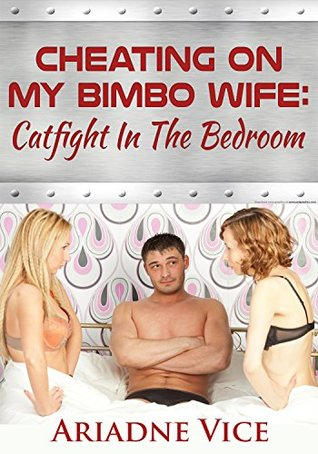 Cheating On My Bimbo Wife: Catfight In The Bedroom